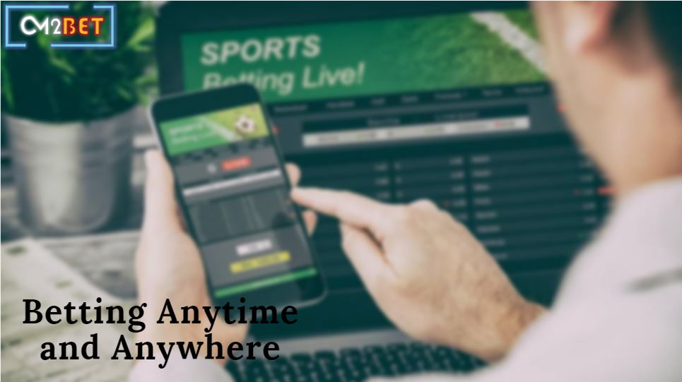 Betting anytime and anywhere