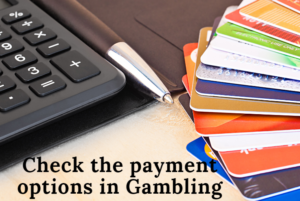 Check the payment options in Gambling