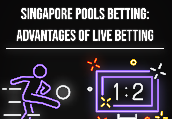 Singapore Pools Betting - Advantages of Live Betting